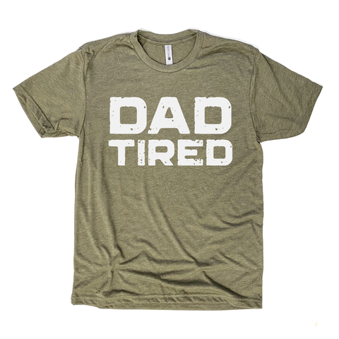 Dad Tired Tee [ships in 3-5 business days]