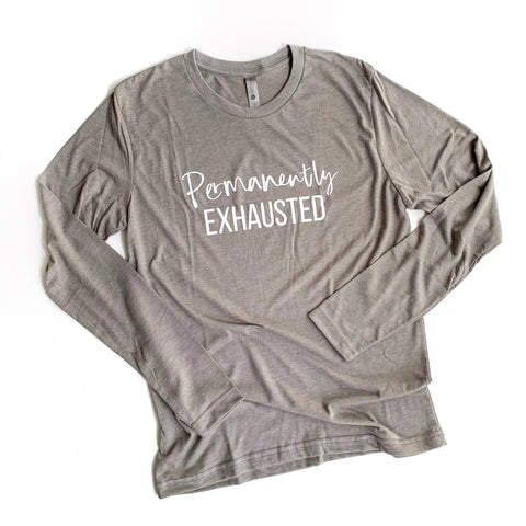 Permanently Exhausted Long Sleeve [ships in 3-5 business days]