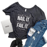 Nail it Fail it Slouchy Tee [ships in 3-5 business days]
