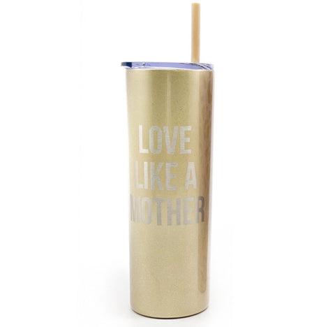 Love Like a Mother Skinny Stainless Tumbler [ships in 3-5 business days]