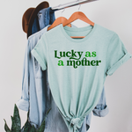 Lucky as a Mother Tee [ships in 3-5 business days]