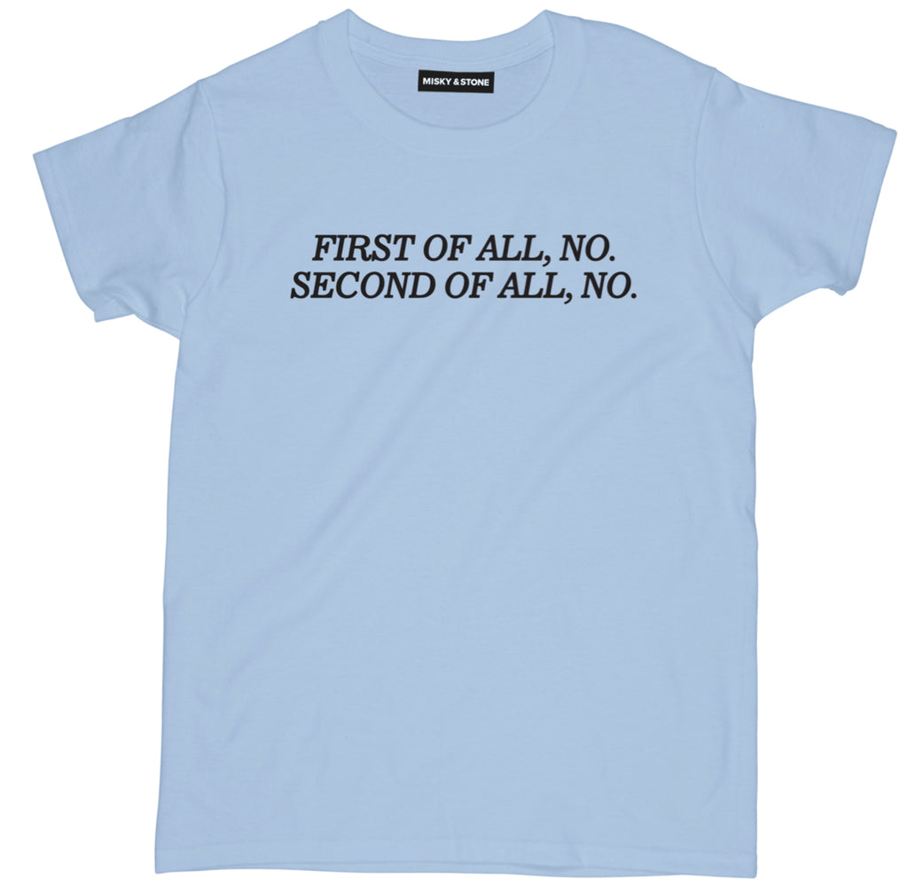 first of all no second of all no shirt, sassy quote t shirt, first of all no shirt