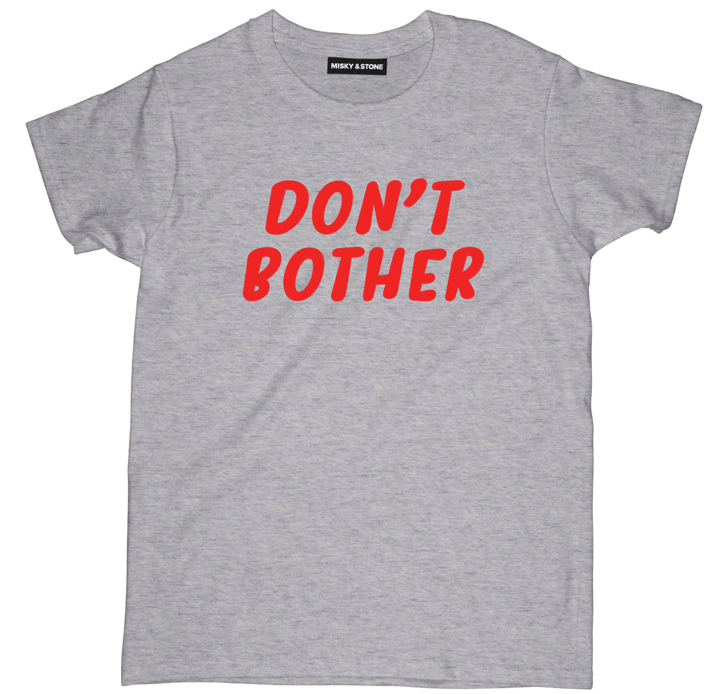 dont bother t shirt, sassy t shirt, sassy shirt,