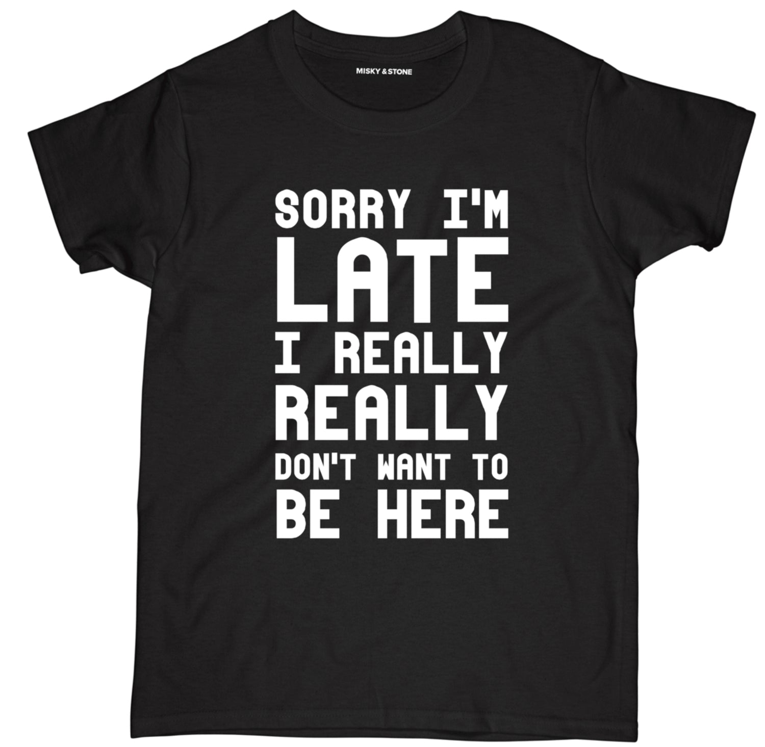sorry im late i really dont want to be here t shirt, sorry im late shirt, sorry im late t shirt