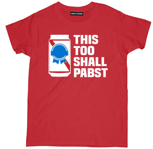 this too shall pabst t shirt, pbr t shirt, beer shirts, funny beer shirts, beer tees, beer tee shirts, funny beer t shirts, drinking shirts, alcohol shirts, funny drinking shirts