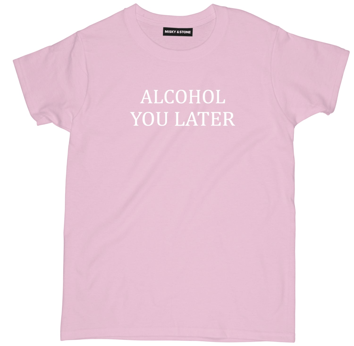 Alcohol You Later T Shirt