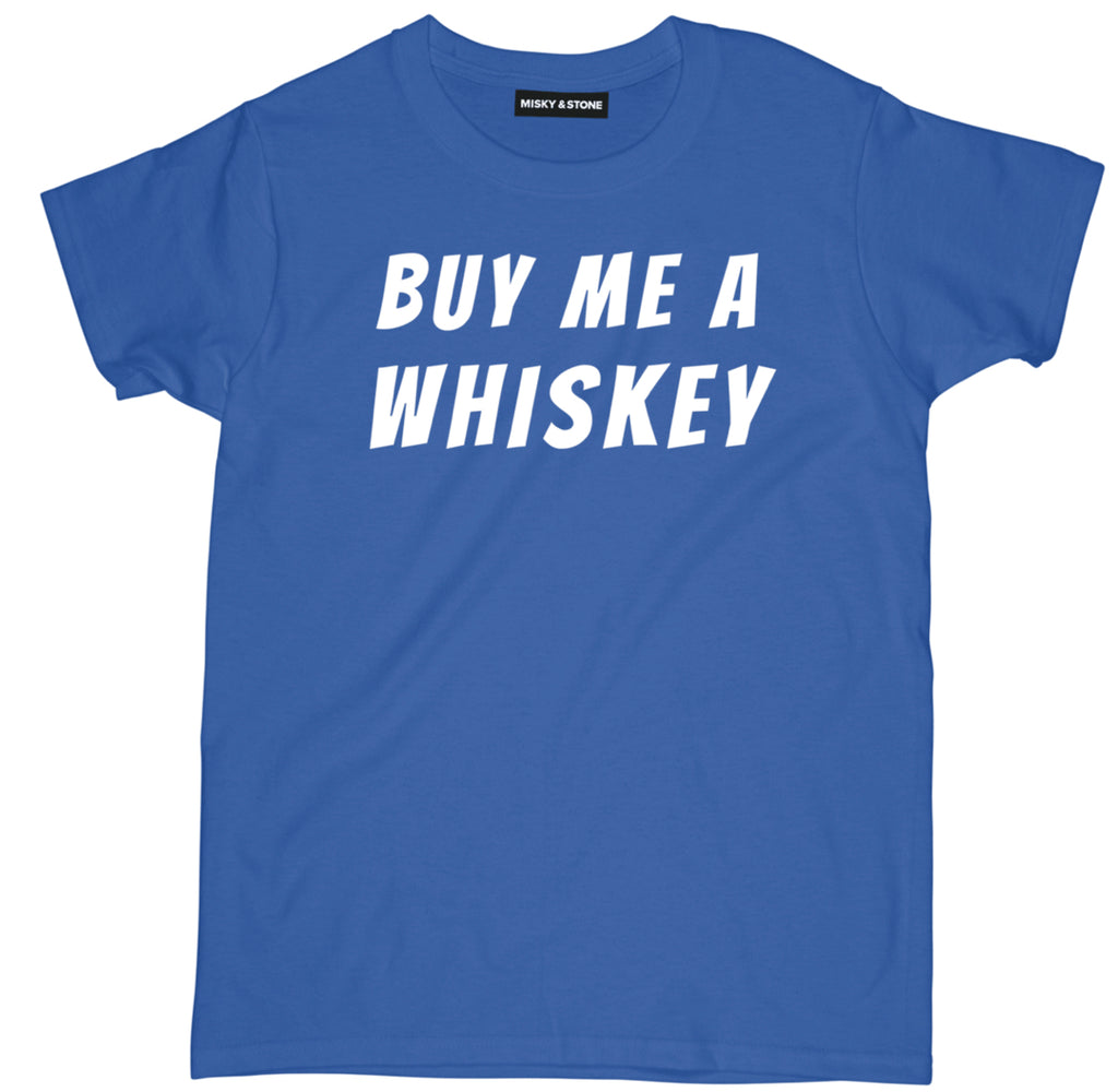 buy me a whiskey t shirt, whiskey t shirt, whiskey shirt, whiskey tee shirts, funny whiskey shirt,
