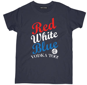 red white blue & vodka too t shirt, vodka t shirt, funny vodka t shirt, drunk shirts, drunk t shirts, funny drunk shirts, drinking shirts, alcohol shirts, alcohol t shirts, funny drinking shirts,