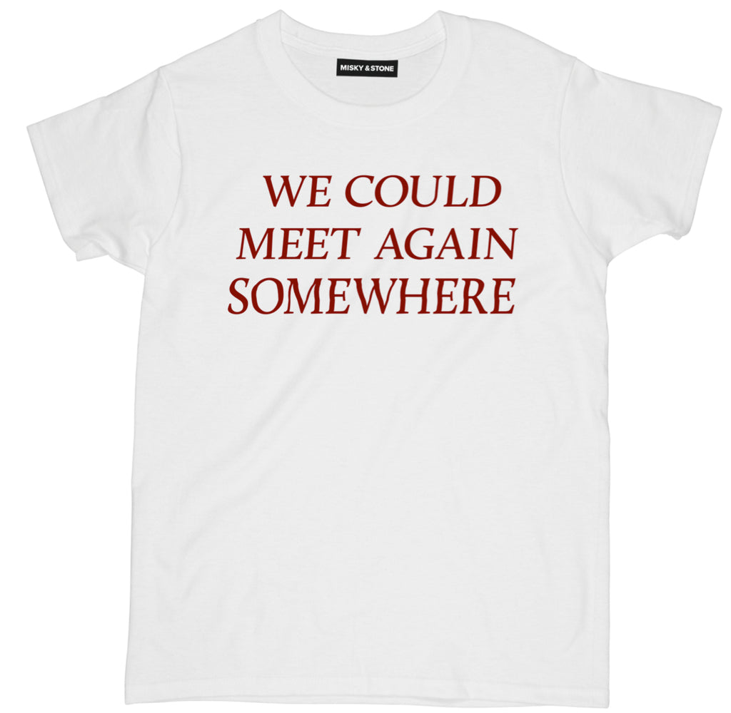 we could meet again somewhere t shirt, love shirt, love t shirt,