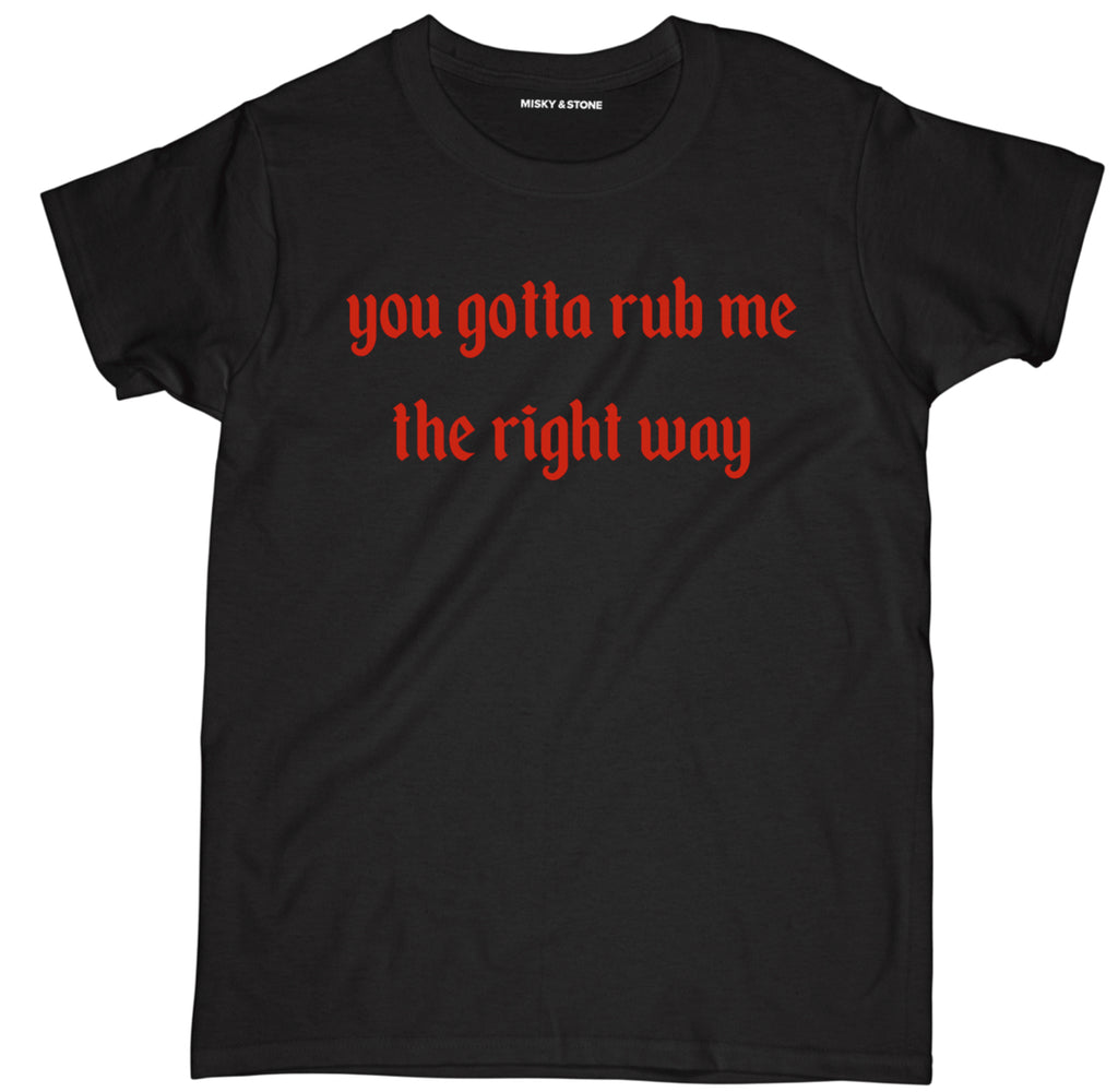 you gotta rub me the right way t shirt, you gotta rub me the right way shirt, sassy t shirts, sassy tees, sassy shirts, sassy tees, funny sassy shirts, sassy af shirt,