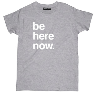 be here now shirt, be here now t shirt, spiritual t shirts, spiritual shirts, spiritual quote t shirts,