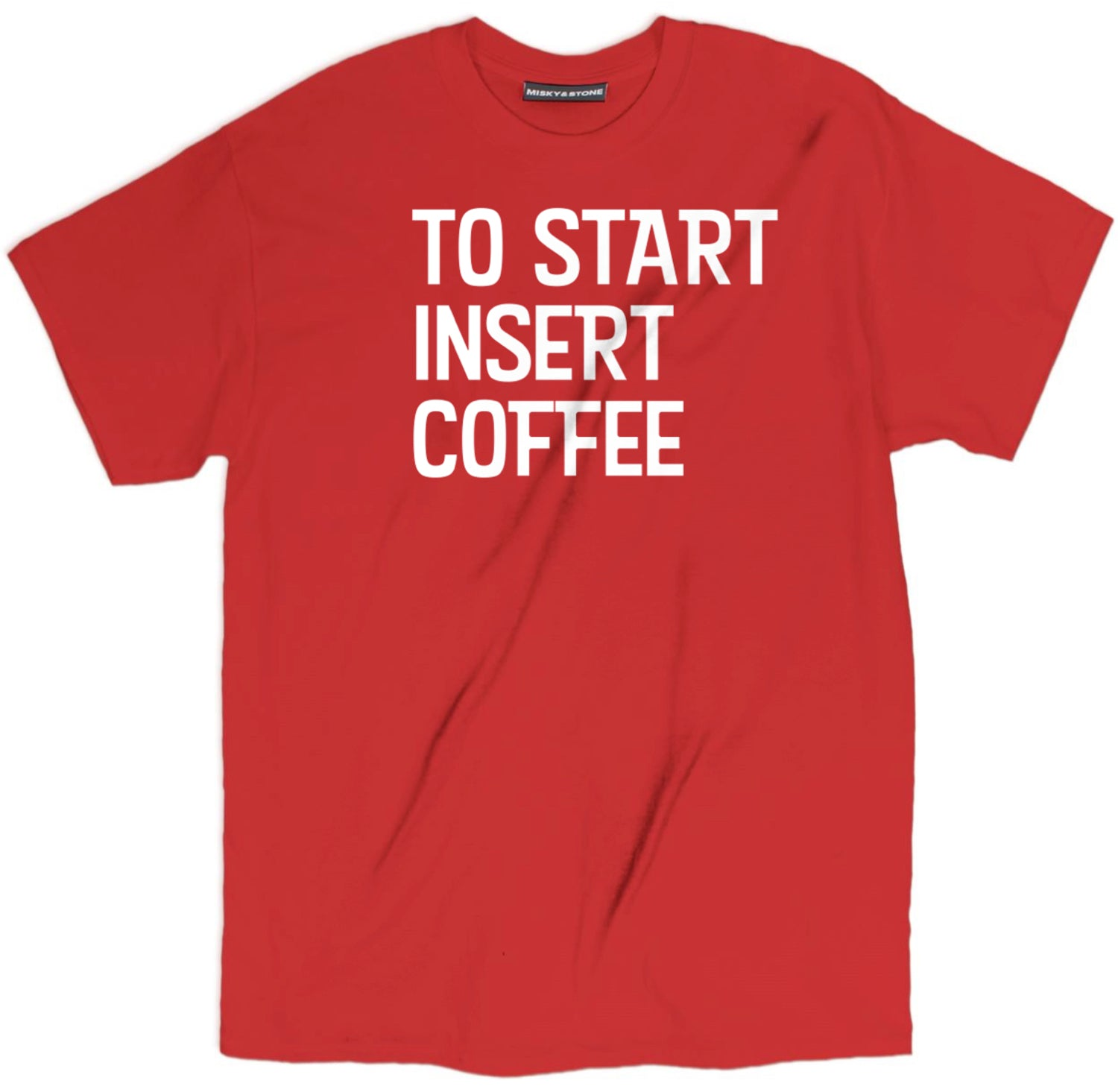 To Start Insert Here Coffee T Shirt