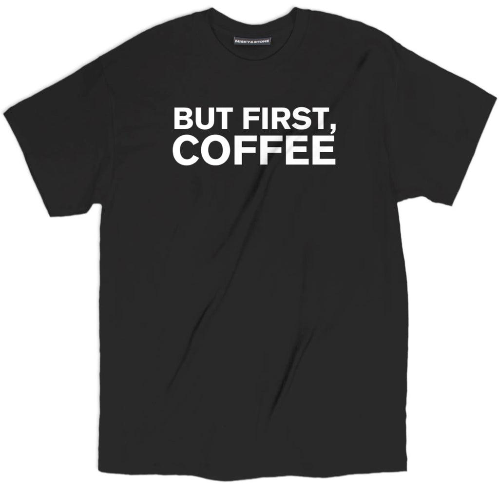 But first Coffee coffee t shirt, coffee shirts, coffee tee shirts, funny coffee shirts,