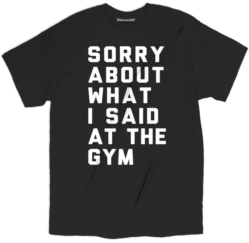sorry about what i said tee, sorry shirt, workout fitness tee, funny gym shirts, funny gym t shirts, workout shirts with sayings, funny fitness shirts, gym t shirts, funny workout shirts, gym tops, fitness shirts, workout shirts, funny workout clothes,