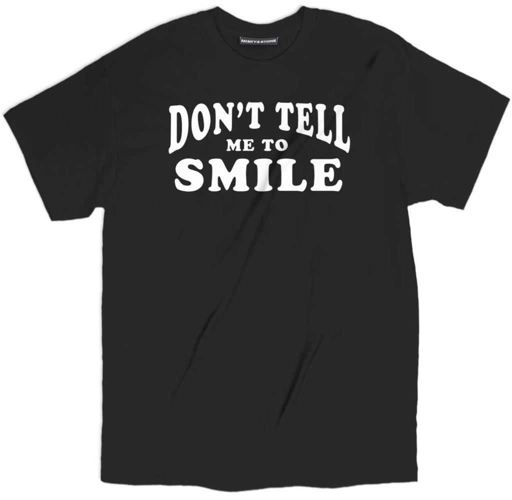dont tell me to smile t shirt, funny no smiling tee, sassy t shirts, sassy tees, sassy shirts, sassy tees, funny sassy shirts, sassy af shirt