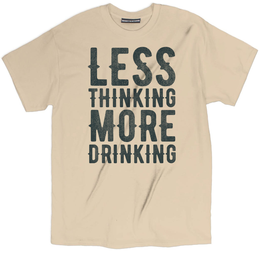 less thinking more drinking tee shirt, drunk tee shirt, drunk apparel, drunk merch, drunk clothing, funny drunk tee shirt, funny beer tee shirt, drinking tee shirt, alcohol tee shirt, funny drinking tee shirt,