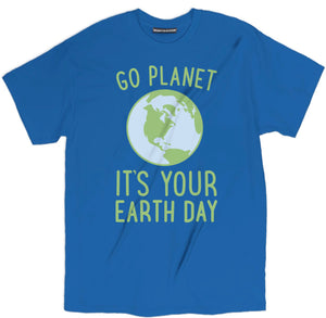 go planet its your earth day shirt, earth day shirts, earth day tee shirts, earth t shirt, earth shirt, earth day apparel, funny earth day shirts, planet earth shirts, happy earth day shirts, earth apparel, save the earth shirts,