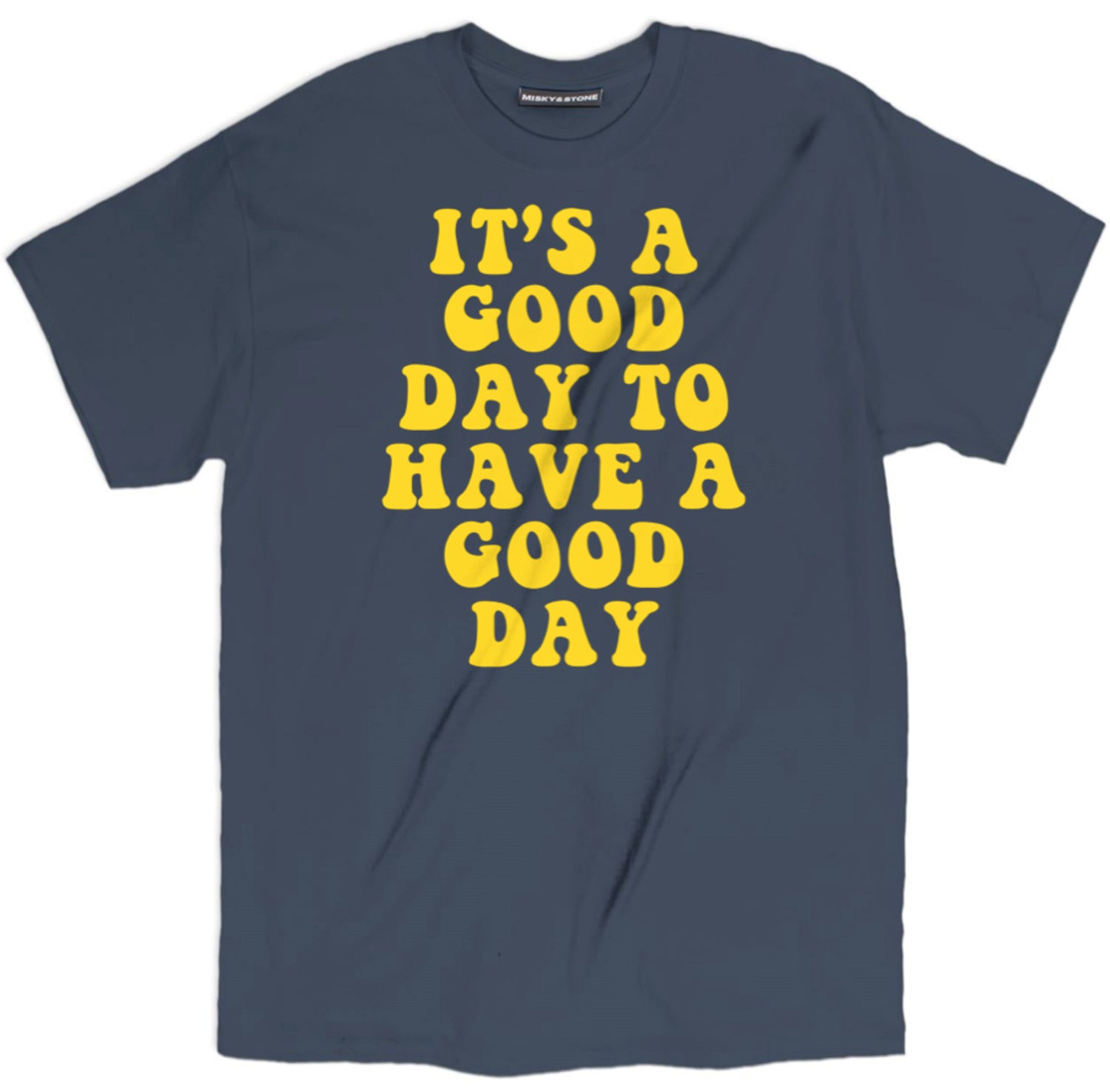 Its A Good Day To Have A Good T Shirt