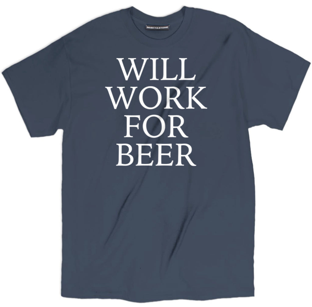 will work for beer  t shirt, will work for beer tee, help me tee, beer shirts, funny beer shirts, beer tees, beer tee shirts, brewery t shirts, craft beer shirts, craft beer t shirts, heineken t shirt, vintage beer shirts, drinking shirts, funny beer t shirts, alcohol shirts, funny drinking shirts