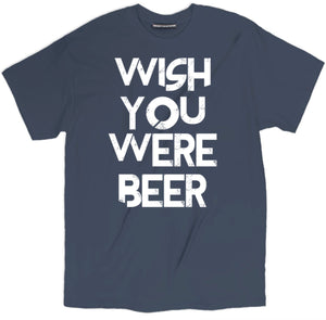 Wish You Were Beer T Shirt, Wish You Were Beer Tee, join me for beer tee, beer shirts, funny beer shirts, beer tees, beer tee shirts, brewery t shirts, craft beer shirts, craft beer t shirts, heineken t shirt, vintage beer shirts, drinking shirts, funny beer t shirts, alcohol shirts, funny drinking shirts