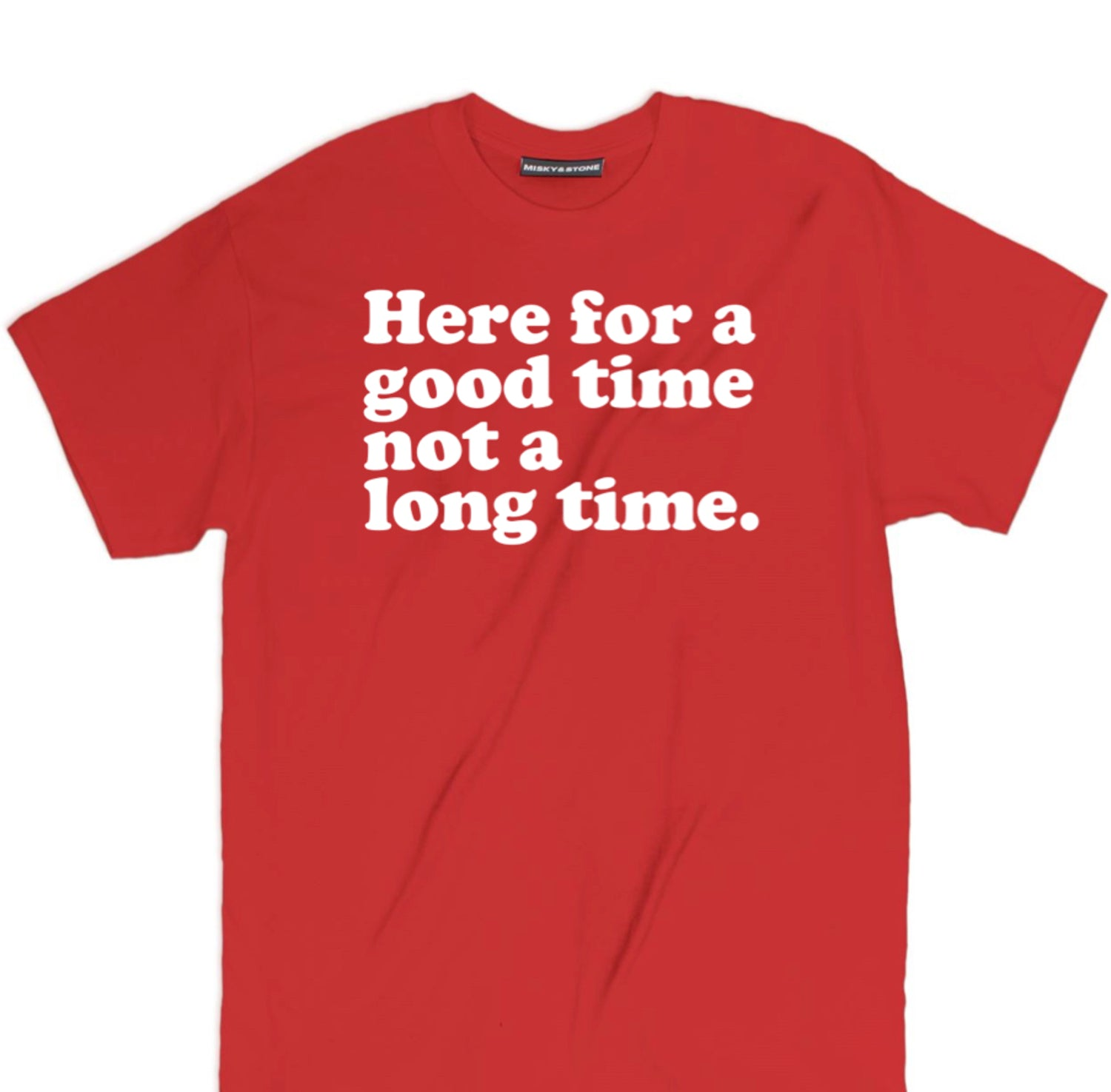 Here For A Good Time T Shirt