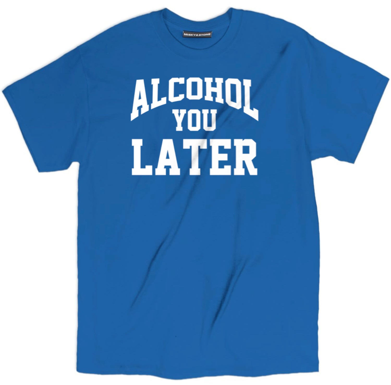 Alcohol You Later Drinking T Shirt