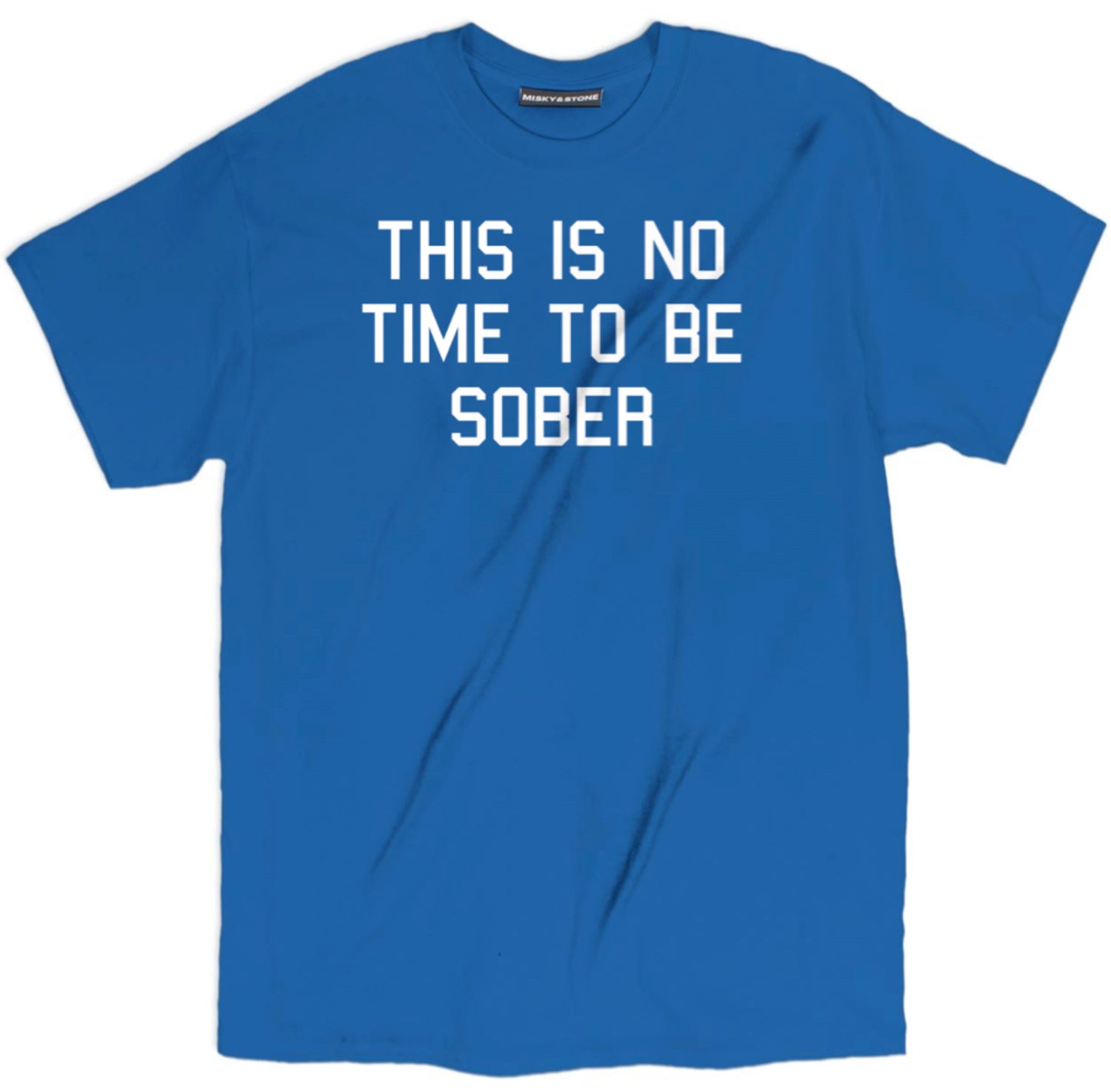 This Is No Time To Be Sober T Shirt