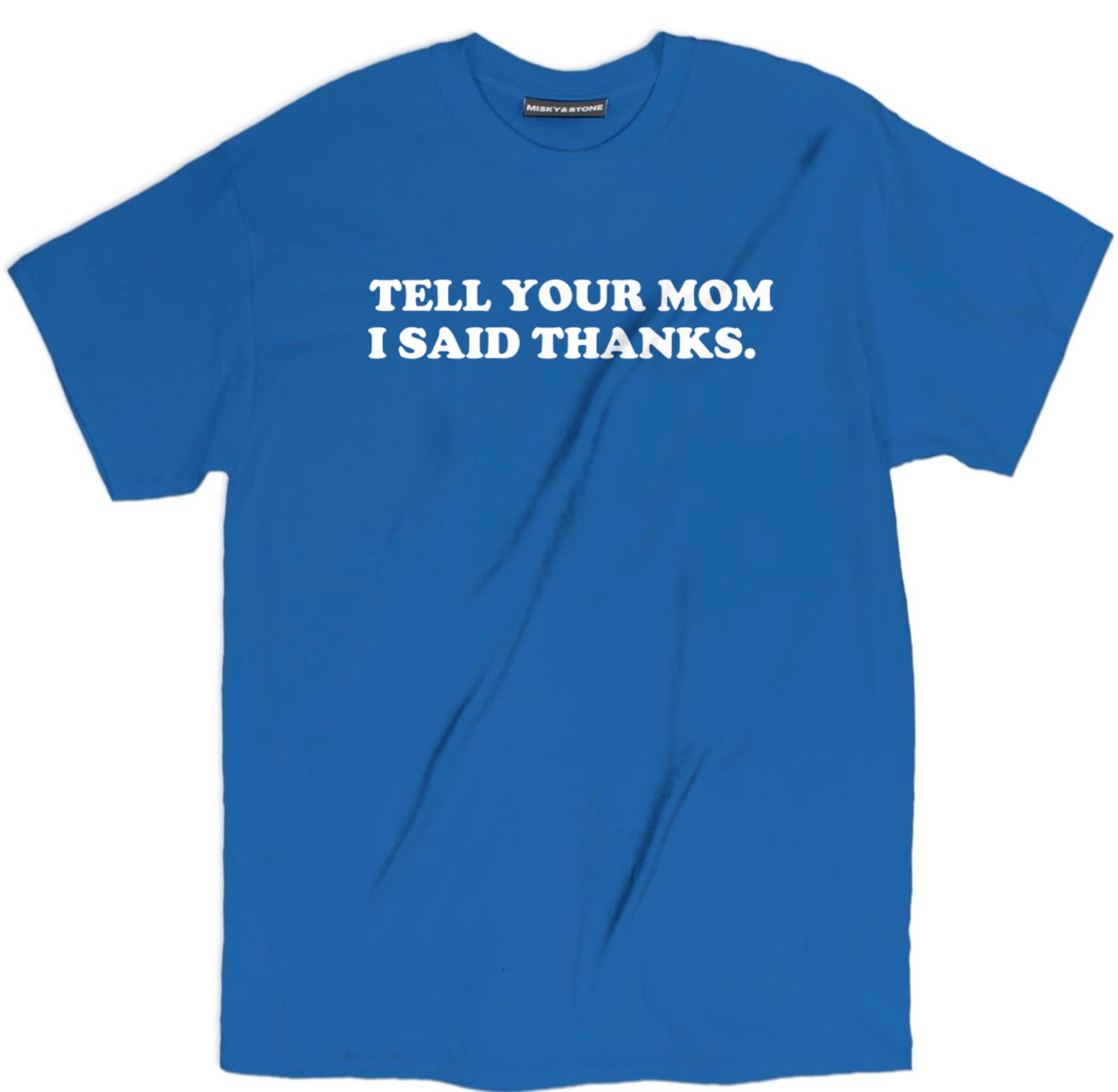 Tell Your Mom I Said Thanks T Shirt