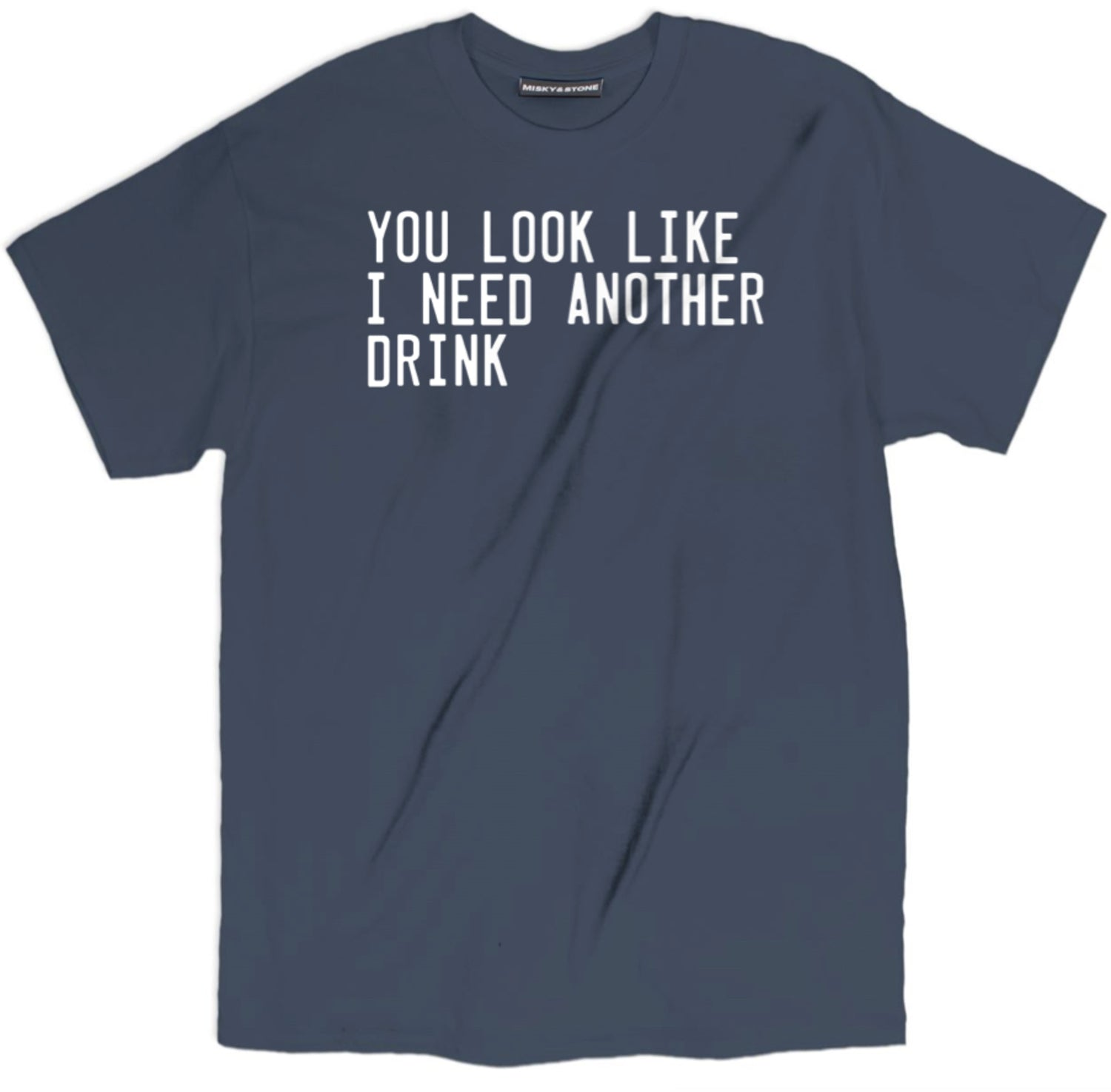 You Look Like I Need Another Drink T Shirt
