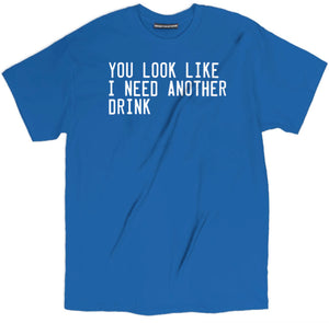 you look like i need another drink t shirt, drinking tee, i need another drink shirt, drunk tee, funny t shirts, funny graphic tees, awesome shirts, hilarious shirts, cool t shirts, funny shirts, funny tee shirts, novelty t shirts, awesome t shirts, cool tee shirts, funny tees, crazy t shirts, funny graphic tees, funny tshirt sayings, pun t shirts, awesome shirts, funny tshirt quotes,  tshirt sayings, pun t shirts, awesome shirts