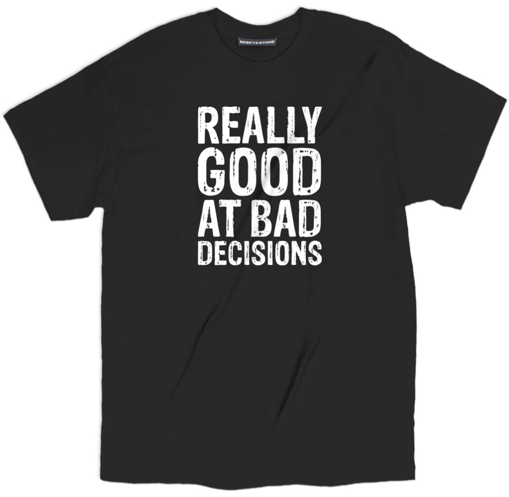good at bad decisions shirt, funny shirts with sayings, funny t shirt sayings, shirts with sayings, funny t shirt quotes, t shirt quotes, tee shirts with sayings, tee shirt quotes, quote tees, hilarious t shirt sayings, funny tee shirt sayings, t shirts with sayings on them,