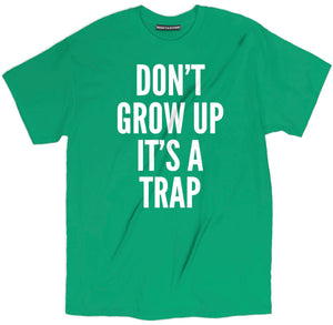 dont grow up its a trap shirt, funny shirts with sayings, funny t shirt sayings, shirts with sayings, funny t shirt quotes, t shirt quotes, tee shirts with sayings, tee shirt quotes, quote tees, hilarious t shirt sayings, funny tee shirt sayings, t shirts with sayings on them,