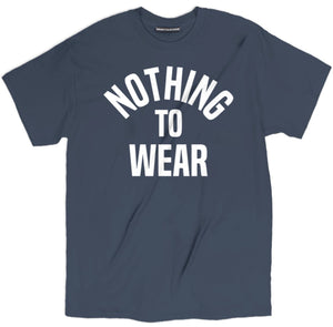 nothing to wear t shirt, funny shirts with sayings, funny t shirt sayings, shirts with sayings, funny t shirt quotes, t shirt quotes, tee shirts with sayings, tee shirt quotes, quote tees, hilarious t shirt sayings, funny tee shirt sayings, t shirts with sayings on them,