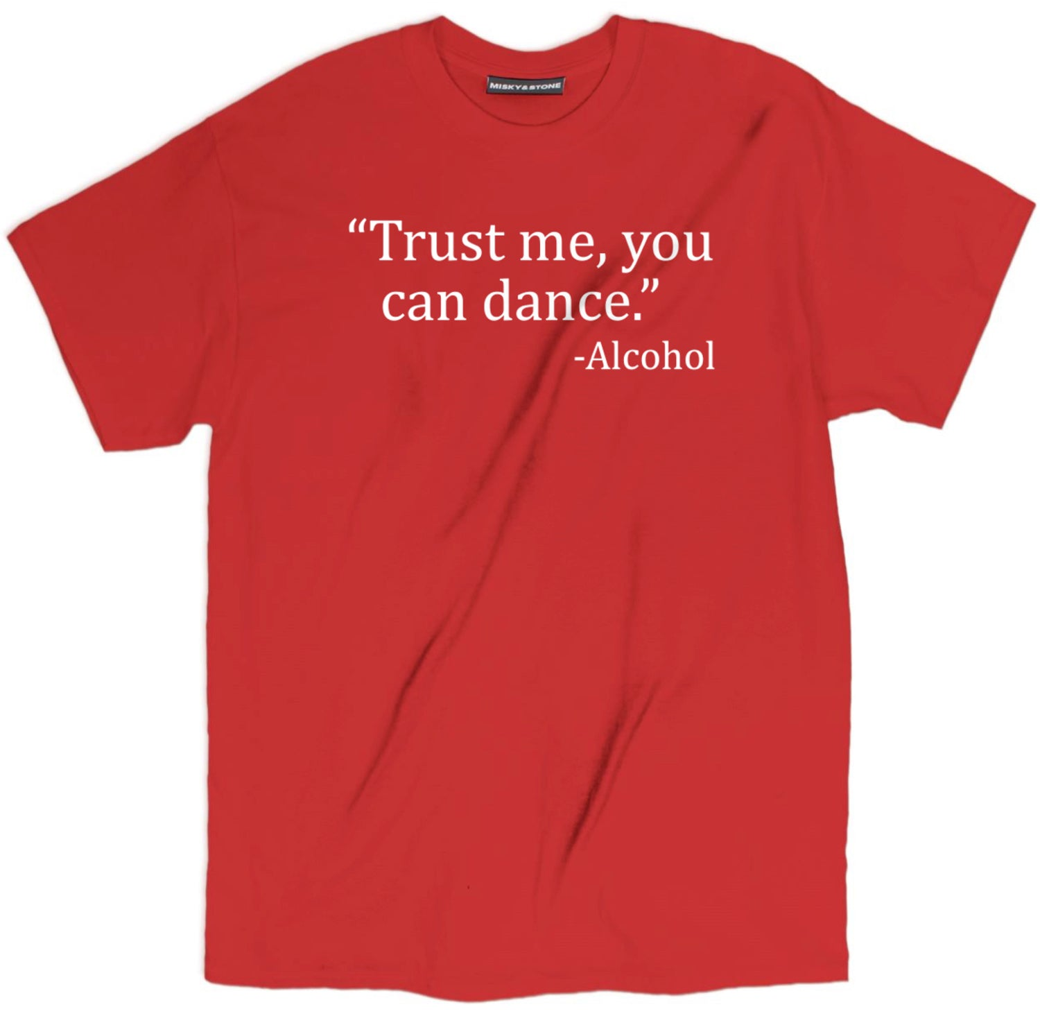 Trust Me You Can Dance Alcohol Shirt