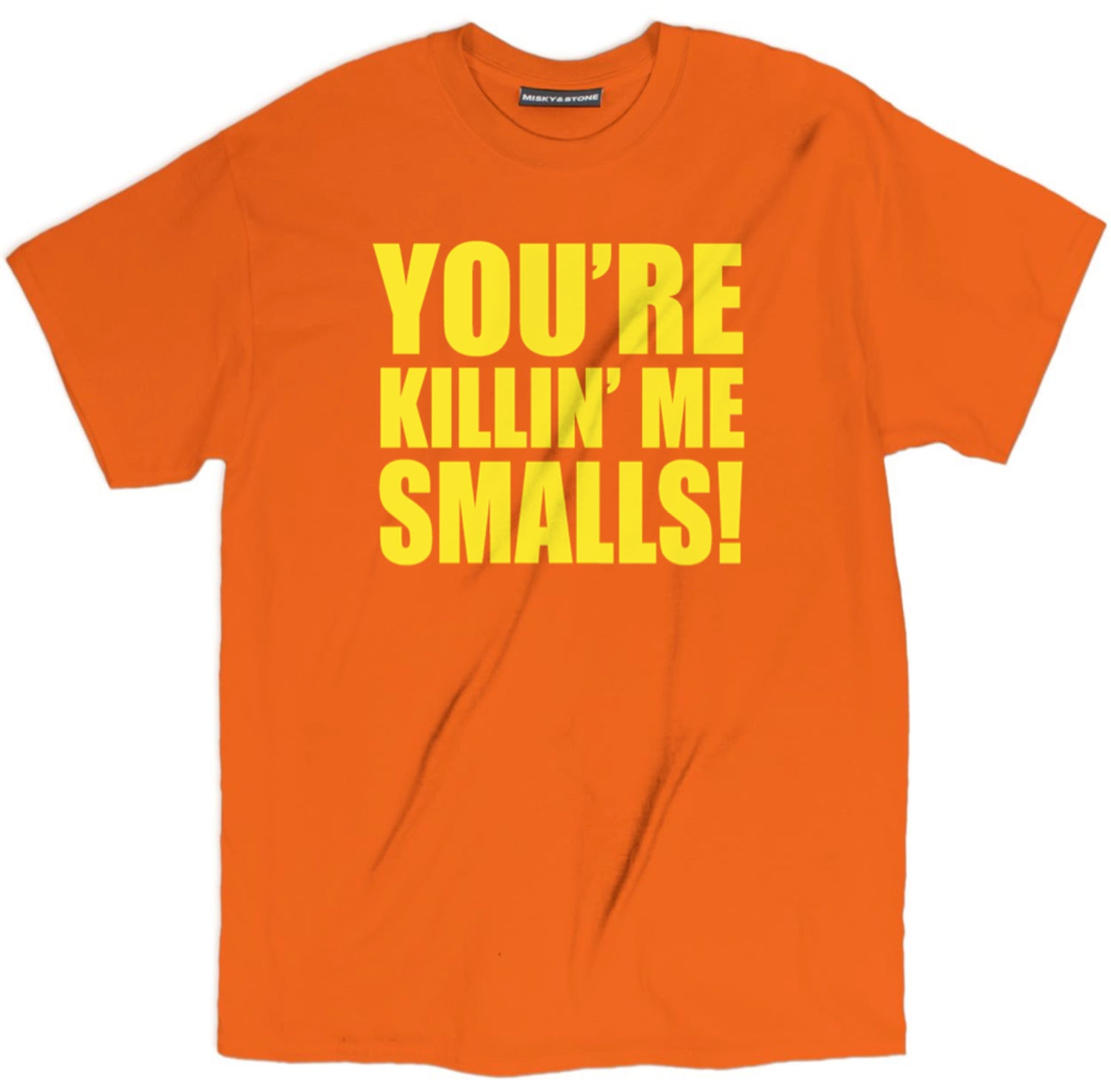 Youre Killin Me Smalls Shirt