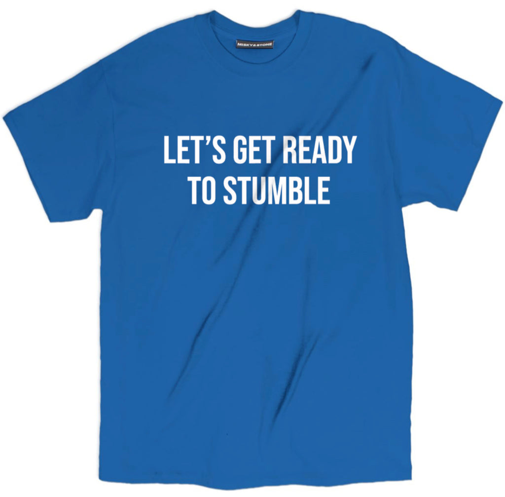 lets get ready to stumble tee shirt, drunk tee shirt, drunk apparel, drunk merch, drunk clothing, funny drunk tee shirt, funny beer tee shirt, drinking tee shirt, alcohol tee shirt, funny drinking tee shirt