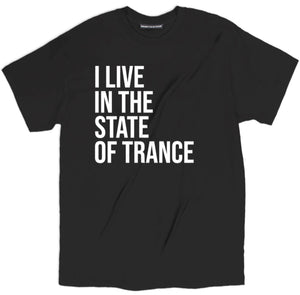 i live in the state of trance t shirt, state of trance t shirt, rave shirts, rave t shirts, funny rave shirts,