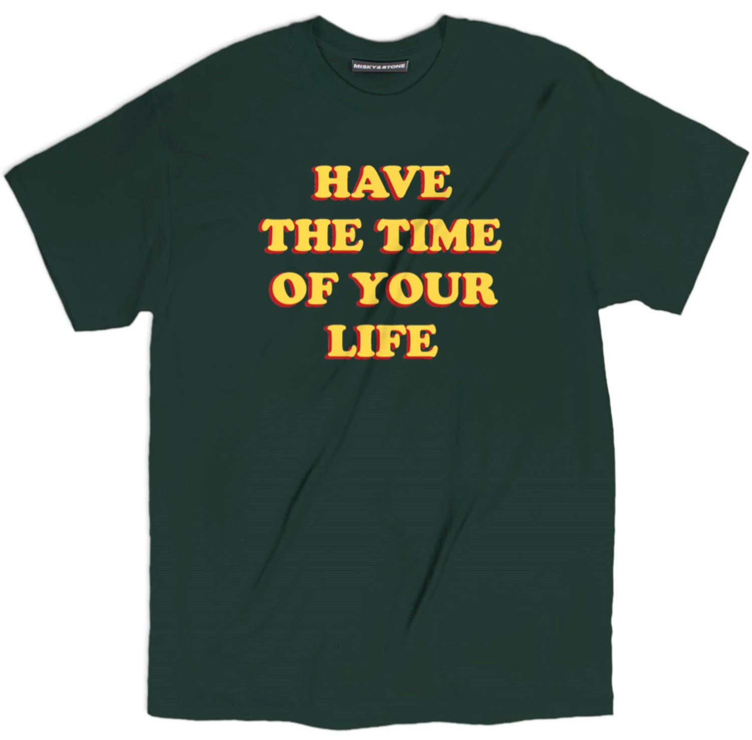 Have The Time Of Your Life Shirt