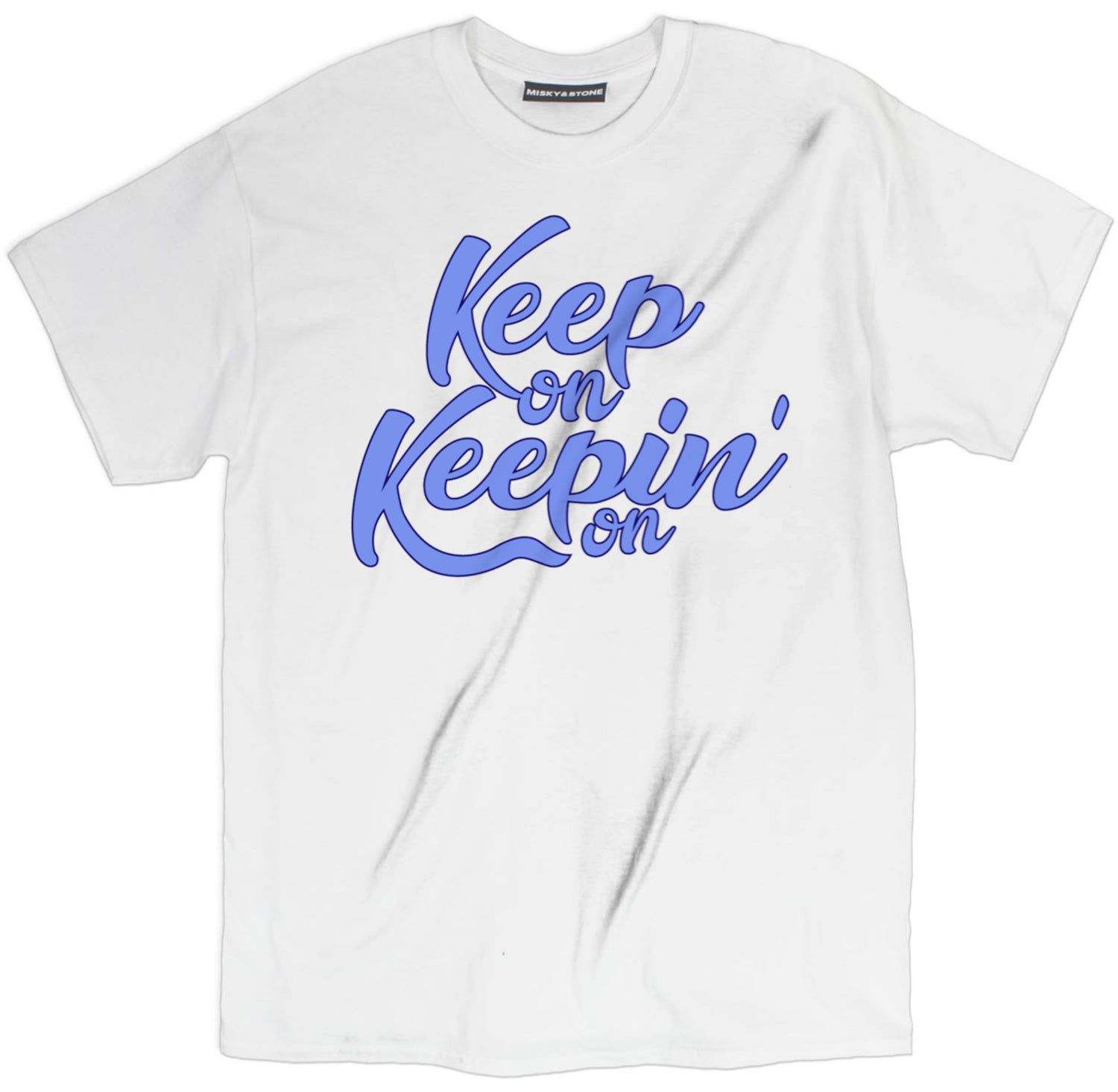 Keep On Keeping On Shirt