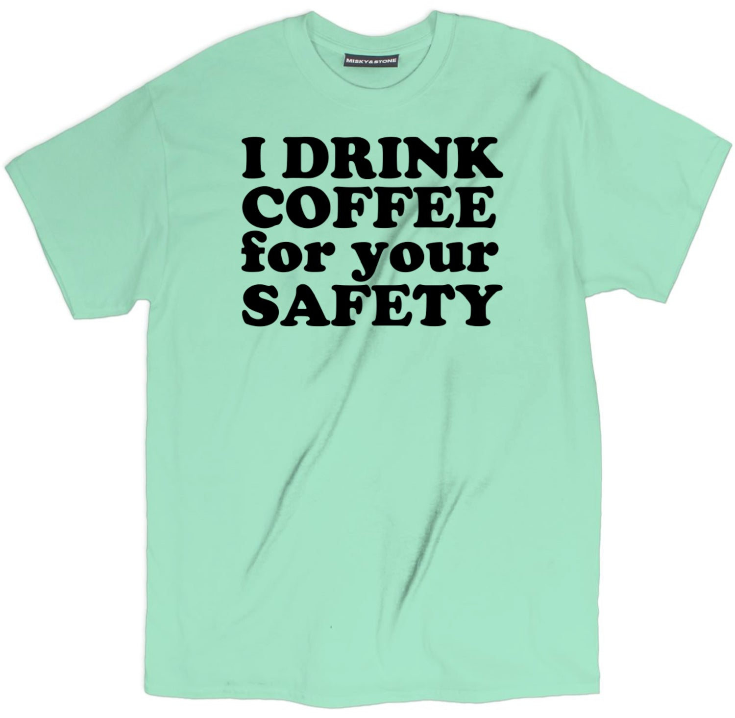 I Drink Coffee For Your Safety T Shirt