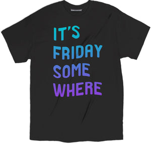 its friday somewhere t shirt, friday t shirt, friday tee, weekend t shirt, funny t shirts, funny graphic tees, awesome shirts, hilarious shirts, cool t shirts, funny shirts, funny tee shirts, novelty t shirts, awesome t shirts, cool tee shirts, funny tees, crazy t shirts, funny graphic tees, funny tshirt sayings, pun t shirts, awesome shirts, funny tshirt quotes,  tshirt sayings, pun t shirts, awesome shirts,
