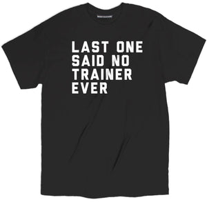last one said no trainer ever tee, last one t shirt, trainer tee, gym funny shirt, funny gym shirts, funny gym t shirts, workout shirts with sayings, funny fitness shirts, gym t shirts, funny workout shirts, gym tops, fitness shirts, workout shirts, funny workout clothes,