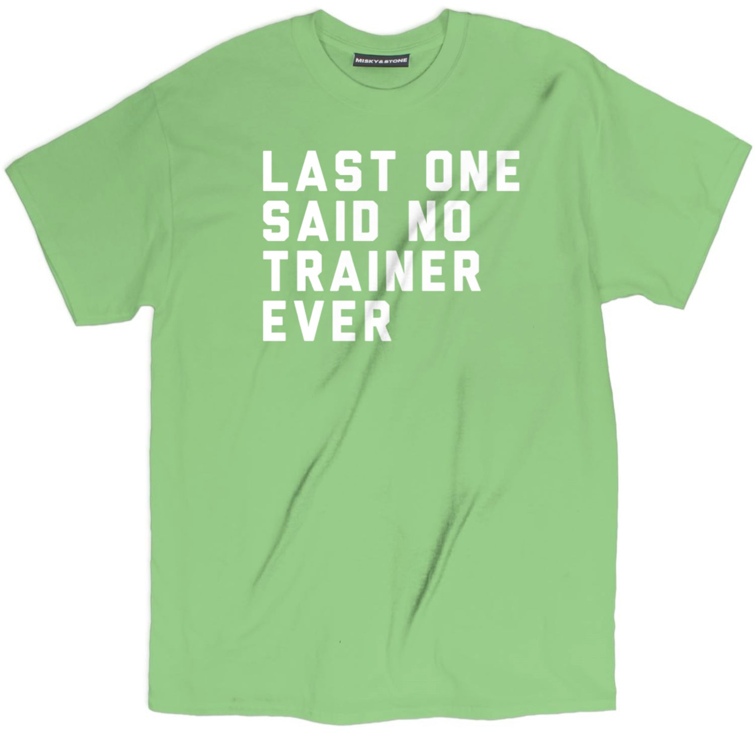Last One Said No Trainer Ever T Shirt