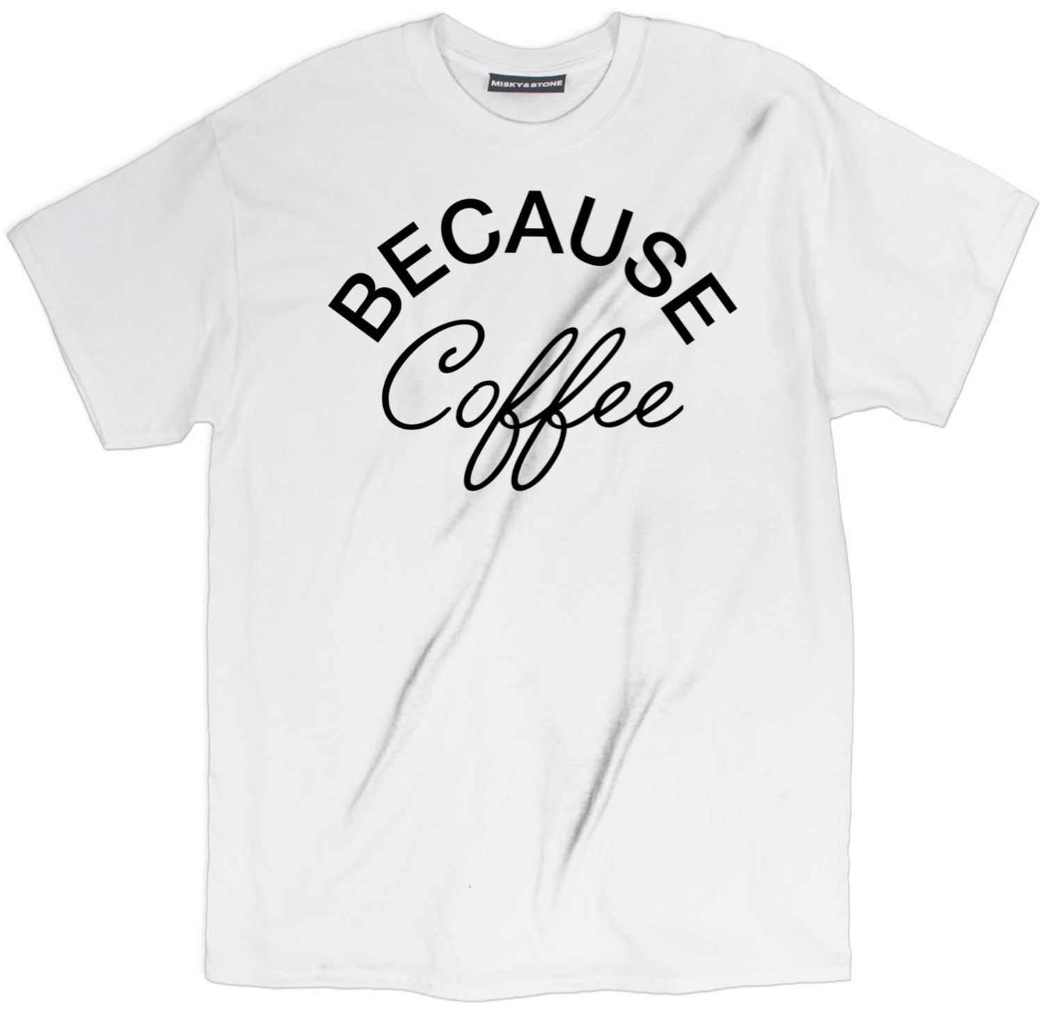 Because Coffee Tee