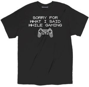 Sorry For What I Said While Gaming tee, sorry tee, gaming shirt, controller tee, video game tee, nerd shirts, geek shirts, geek t shirts, nerd t shirts, geek tees, funny nerd shirts, geek apparel, geek tee shirts, i love nerds shirt, computer geek t shirts