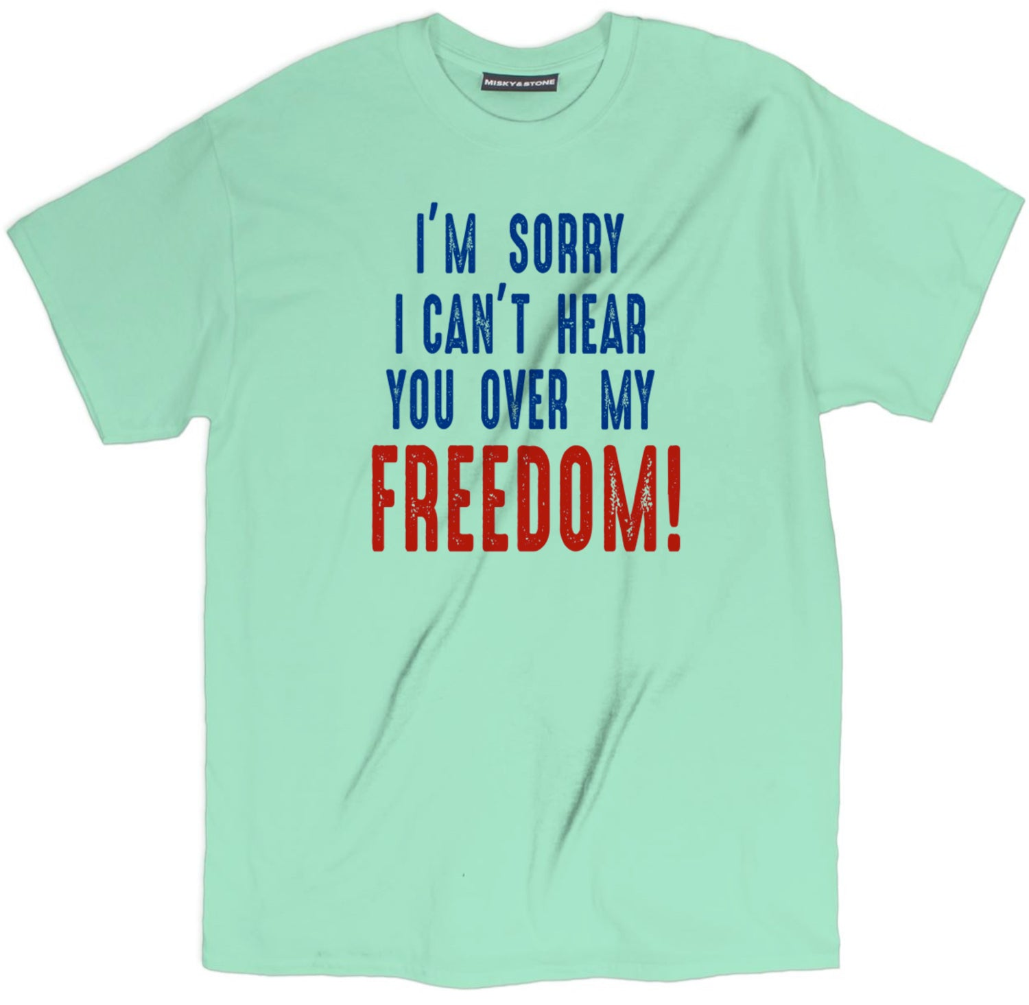 Cant Hear You Over My Freedom Tee