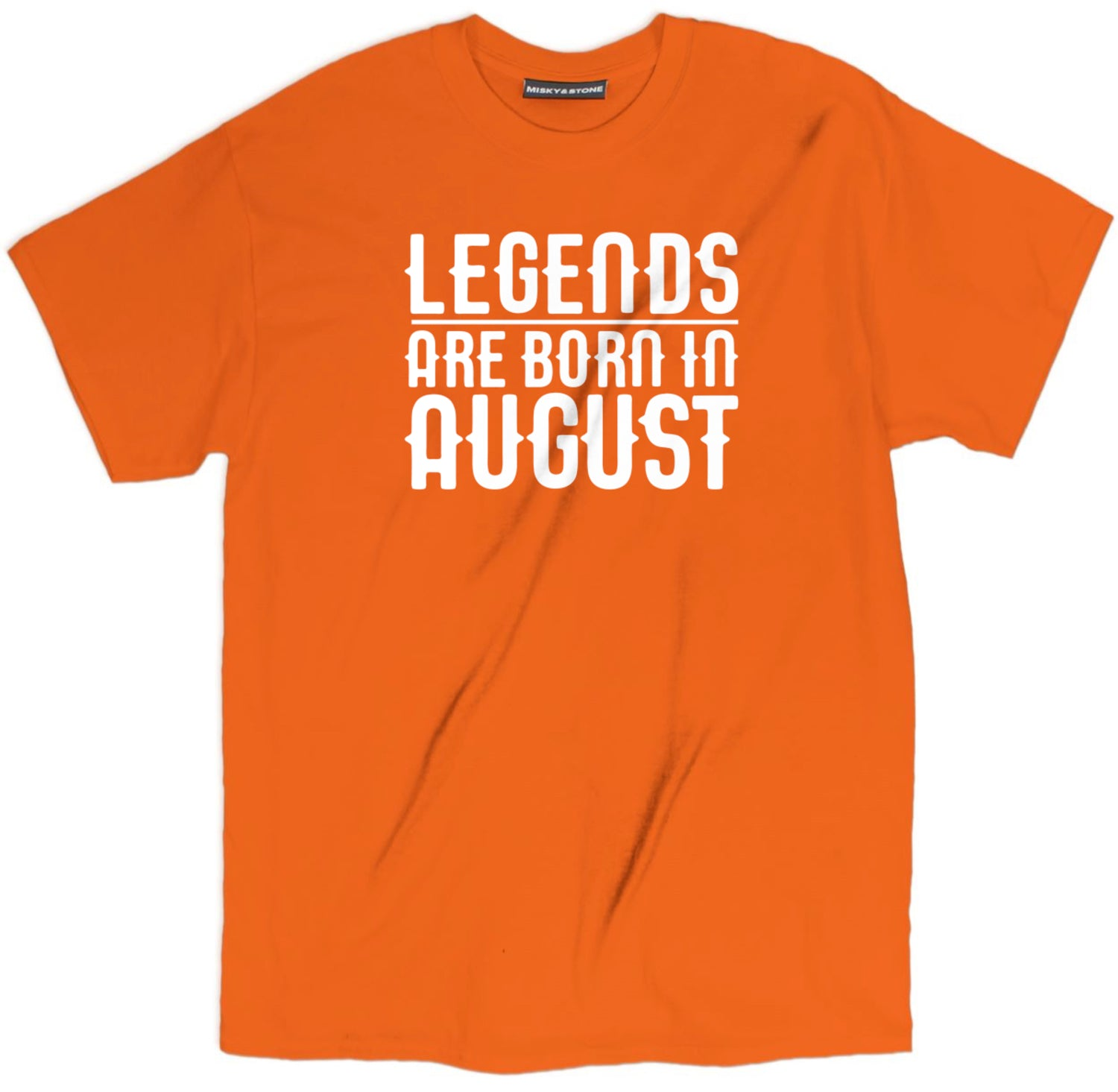 Legends Are Born In August Tee