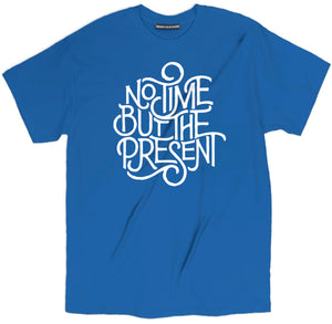 no time but the present shirt, spiritual t shirts, spiritual shirts, spiritual quote t shirts,
