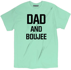 dad and boujee t shirt, boujee t shirt, fathers day shirts, father's day t shirts, dad shirts, father's day shirt, funny dad shirts, fathers day tee shirts, funny fathers day shirts, best dad t shirt, best dad shirts,