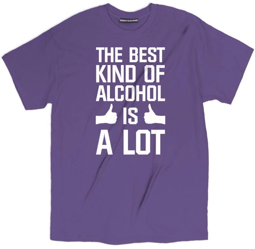 the best kind of alcohol is a lot t shirt, drunk shirts, drunk t shirts, funny drunk shirts, funny beer shirts, funny beer t shirts, drinking shirts, alcohol shirts, alcohol t shirts, funny drinking shirts, beer shirts,
